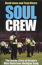Soul Crew: The Inside Story of a Soccer Hooligan Gang by Tony Rivers, Dave Jone…