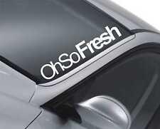 Oh So Fresh Windscreen Sticker Car Decal Vehicle Front Window Rear m129
