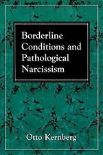 Borderline Conditions and Pathological Narcissism: By Kernberg, Otto F.