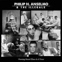 PHILIP H,ANSELMO & THE ILLEGALS - CHOOSING MENTAL ILLNESS AS A VIRTUE  CD NEW