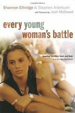 Every Young Womans Battle: Guarding Your Mind, Heart, and Body in a Sex-Saturat