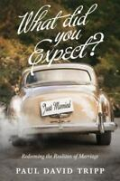 What Did You Expect? [Redesign]: Redeeming the Realities of Marriage
