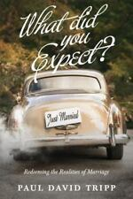 What Did You Expect? : Redeeming the Realities of Marriage; by Paul David Tripp