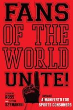 Fans of the World, Unite! : A (Capitalist) Manifesto for Sports Consumers by...