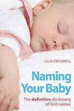 Naming Your Baby: The Definitive Dictionary of First Names, Julia Cresswell, New