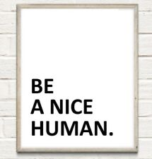 A4 Be A Nice Human Typography Print Inspire Quote Gift Office Work Home UNFRAMED