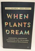 When Plants Dream: Ayahuasca, Amazonian Shamanism and the Global Psychedelic Ren