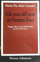 SULLE TRACCE DELL'UOMO CON HERMAN HESSE M.P. ALOIS GONZINI R158