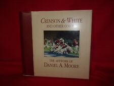 CRIMSON & WHITE AND OTHER COLORS THE ARTWORK OF DANIEL A. MOORE 1999