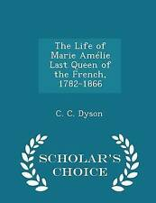 The Life Marie Amelie Last Queen French 1782-1866 - Sc by Dyson C C -Paperback