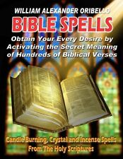 Bible Spells: Activate the Secret Meaning of Biblical Verses by William Oribello