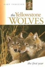 The Yellowstone Wolves, the First Year: The First Year