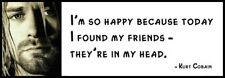 Wall Quote - Kurt Cobain - I'm so happy because today I found my friend - they'r