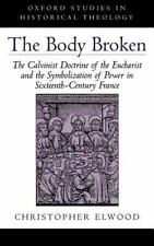 Oxford Studies in Historical Theology: The Body Broken : The Calvinist...