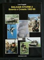 BALKAN STORM 2. Bosnia e Croazia 1992-95. Luca Poggiali. Editoriale Lupo.