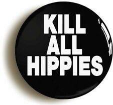 KILL ALL HIPPIES PUNK BADGE BUTTON PIN (Size is 1inch/25mm diameter)