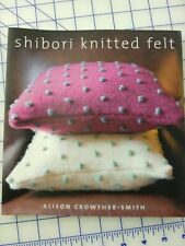 Shibori Tricot Feutre: 20 plus Designs by Alison Crowther-Smith NEUF
