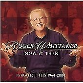 Roger Whittaker.   ' NOW & THEN '   GREATEST HITS 1964-2004    22 tracks CD