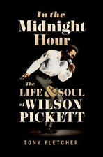 In the Midnight Hour: The Life & Soul of Wilson Pickett: By Fletcher, Tony
