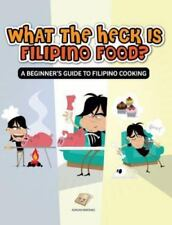 What the Heck Is Filipino Food? a Beginner's Guide to Filipino Cooking (Hardback