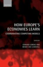 How Europe's Economies Learn : Coordinating Competing Models (2007, Hardcover)