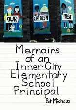 Memoirs of an Inner City Elementary School Principal by Pat Michaux (2011,...