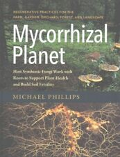 Mycorrhizal Planet : How Symbiotic Fungi Work With Roots to Support Plant Hea...