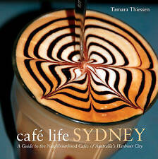 Cafe Life Sydney: A Guide to the Neighbourhood Cafes by Tamara Thiessen
