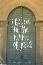 I Believe in the Name of Jesus: Knowing Jesus Through His Seven I Am Statements