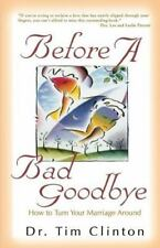 Before A Bad Goodbye: How to Turn Your Marriage Around by Clinton, Dr. Tim, Good