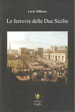 (Regno delle Due Sicilie) LUCIO MILITANO - LE FERROVIE DELLE DUE SICILIE