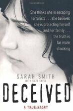 Deceived: A True Story-Sarah Smith, Kate Snell, 9780752893266