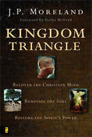 Kingdom Triangle: Recover the Christian Mind, Renovate the Soul, Restore the...