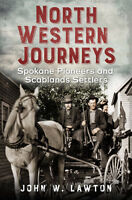 North Western Journeys: Spokane Pioneers and Scablands Settlers [WA]