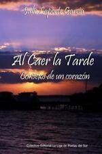 Al Caer la Tarde... Consejos de un Corazon (2) by Julie Laporte Garcia (2013,...