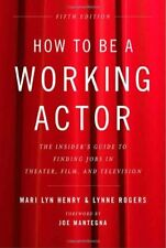 How to Be a Working Actor, 5th Edition: The Insiders Guide to Finding Jobs in T