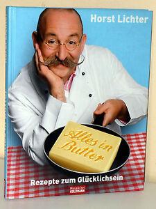 Horst Lichter: Alles in Butter. Rezepte zum Glücklichsein