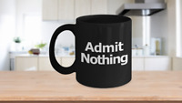 Admit Nothing Mug Black Coffee Cup Funny Gift for Lawyer Partner Deny Everything