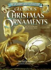 Glorious Christmas Ornaments: More Than 40 Handmade Treasures for Your Tree (Pat