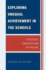 Exploring Unequal Achievement in the Schools: The Social Construction of Failure