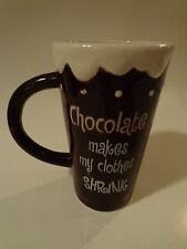 "Big 5.8"" Tall Coffee Cup Tea Mug ~ CHOCOLATE Makes My Clothes Shrink"