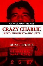 Crazy Charlie : Carlos Lehder, Revolutionary or Neo Nazi by Ron Chepesiuk...