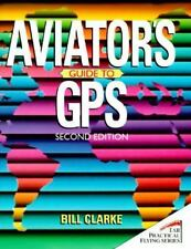 Aviator's Guide to Gps (Tab Practical Flying Series) Clarke, Bill Paperback