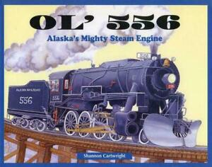 OL' 556 ALASKA'S MIGHTY STEAM ENGINE PAPERBACK SHANNON CARTWRIGHT BOOK NEW