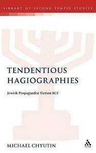 Tendentious Hagiographies: Jewish Propagandist Fiction BCE (Library of Second Te