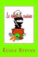 Le Robot de Cuisine : Livre de Recettes by École Steven (2016, Paperback)
