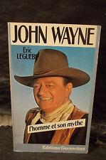Leguèbe. JOHN WAYNE. L'HOMME ET SON MYTHE.  ( Acteur, comédien. Biographie )