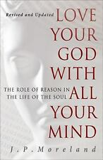 Love Your God with All Your Mind : The Role of Reason in the Life of the Soul...