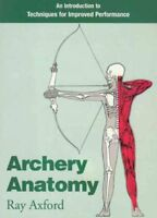 Archery Anatomy : An Introduction to Techniques for Improved Performance, Pap...