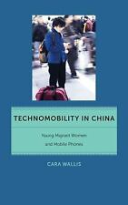 Technomobility In China: Young Migrant Women And Mobile Phones (critical Cult...